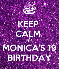 Poster: KEEP  CALM  IT'S MONICA'S 19 BIRTHDAY