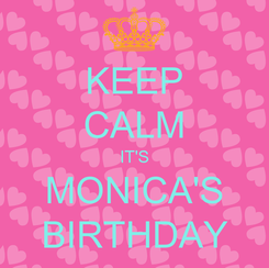 Poster: KEEP CALM IT'S MONICA'S BIRTHDAY