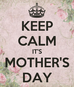 Poster: KEEP CALM IT'S MOTHER'S DAY
