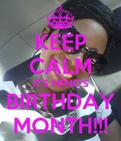 Poster: KEEP CALM IT'S MPHO'S BIRTHDAY MONTH!!!