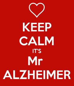 Poster: KEEP CALM IT'S Mr  ALZHEIMER