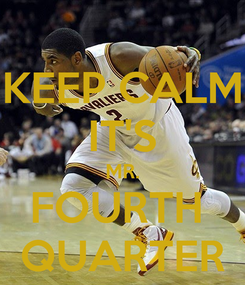 Poster: KEEP CALM IT'S MR. FOURTH  QUARTER