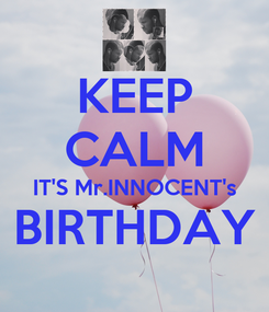 Poster: KEEP CALM IT'S Mr.INNOCENT's BIRTHDAY