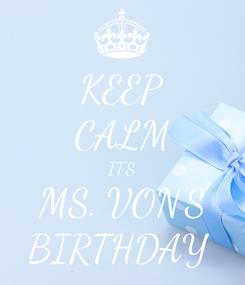 Poster: KEEP CALM IT'S MS. VON'S BIRTHDAY