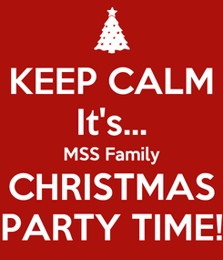 Poster: KEEP CALM It's... MSS Family CHRISTMAS PARTY TIME!