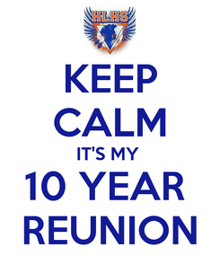 Poster: KEEP CALM IT'S MY  10 YEAR  REUNION