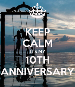 Poster: KEEP CALM IT'S MY 10TH ANNIVERSARY