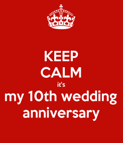 Poster: KEEP CALM it's my 10th wedding anniversary