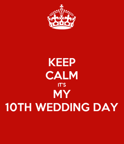Poster: KEEP CALM IT'S MY 10TH WEDDING DAY
