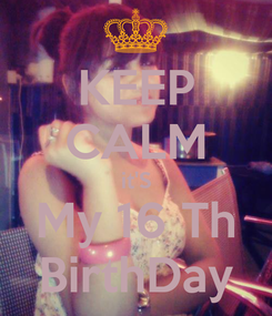 Poster: KEEP CALM it'S My 16 Th BirthDay