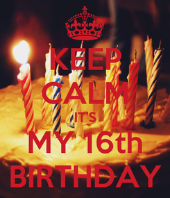 Poster: KEEP CALM IT'S MY 16th BIRTHDAY