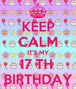 Poster: KEEP CALM IT'S MY 17 TH  BIRTHDAY