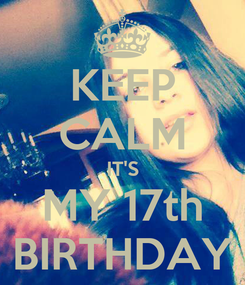 Poster: KEEP CALM IT'S MY 17th BIRTHDAY