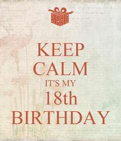 Poster: KEEP CALM IT'S MY 18th BIRTHDAY