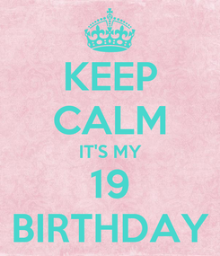 Poster: KEEP CALM IT'S MY 19 BIRTHDAY
