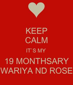 Poster: KEEP CALM IT`S MY  19 MONTHSARY WARIYA ND ROSE