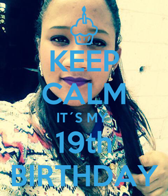 Poster: KEEP CALM IT´S MY  19th BIRTHDAY