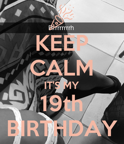 Poster: KEEP CALM IT'S MY 19th BIRTHDAY