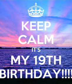 Poster: KEEP CALM IT'S MY 19TH BIRTHDAY!!!!