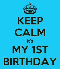 Poster: KEEP CALM it's MY 1ST BIRTHDAY