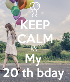 Poster: KEEP CALM It's  My  20 th bday
