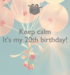 Poster: Keep calm It's my 20th birthday!
