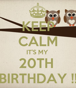 Poster: KEEP CALM IT'S MY  20TH  BIRTHDAY !!