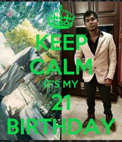 Poster: KEEP CALM IT'S MY 21 BIRTHDAY