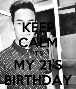 Poster: KEEP CALM IT'S MY 21'S BIRTHDAY
