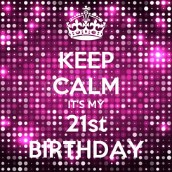 Poster: KEEP CALM IT'S MY 21st BIRTHDAY