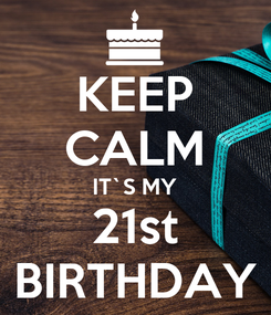 Poster: KEEP CALM IT`S MY 21st BIRTHDAY