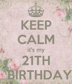 Poster: KEEP CALM it's my 21TH   BIRTHDAY