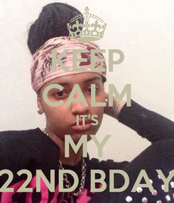 Poster: KEEP CALM IT'S MY 22ND BDAY
