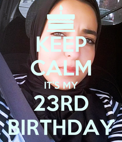 Poster: KEEP CALM IT'S MY 23RD BIRTHDAY