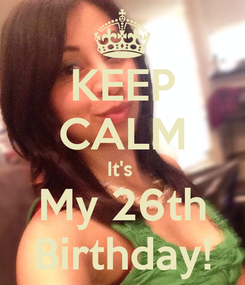 Poster: KEEP CALM It's  My 26th Birthday!