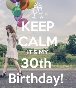 Poster: KEEP CALM IT'S MY 30th  Birthday!