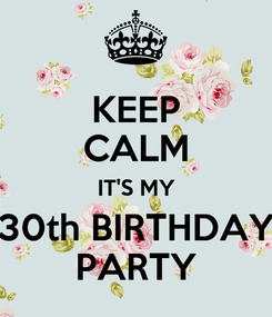 Poster: KEEP CALM IT'S MY 30th BIRTHDAY PARTY