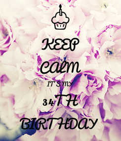 Poster: KEEP CALM IT'S MY 34TH BIRTHDAY