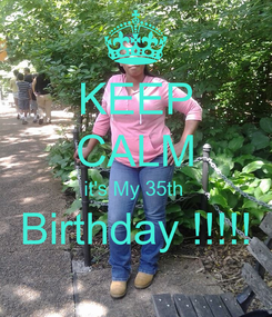 Poster: KEEP CALM it's My 35th  Birthday !!!!!