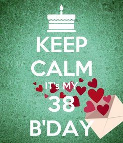 Poster: KEEP CALM IT's MY 38 B'DAY
