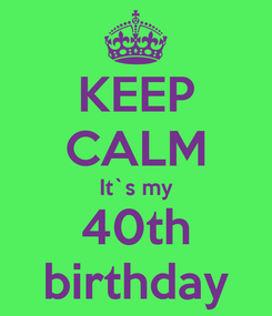 Poster: KEEP CALM It`s my 40th birthday