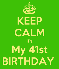 Poster: KEEP CALM It's My 41st BIRTHDAY