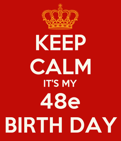 Poster: KEEP CALM IT'S MY 48e BIRTH DAY