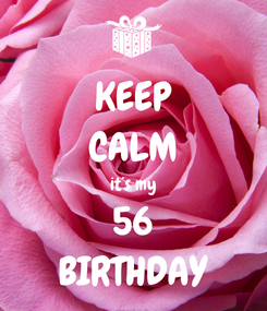 Poster: KEEP CALM it´s my 56 BIRTHDAY