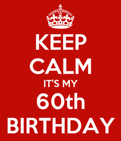 Poster: KEEP CALM IT'S MY 60th BIRTHDAY