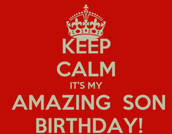 Poster: KEEP CALM IT'S MY  AMAZING  SON  BIRTHDAY!