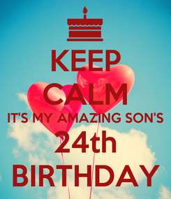 Poster: KEEP CALM IT'S MY AMAZING SON'S 24th BIRTHDAY