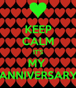 Poster: KEEP CALM IT'S MY  ANNIVERSARY