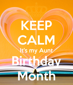 Poster: KEEP CALM It's my Aunt Birthday Month