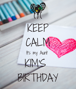 Poster: KEEP CALM It's my Aunt  KIM'S  BIRTHDAY